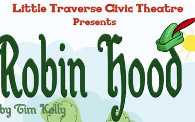 Little Traverse Civic Theatre Presents Robin Hood in Petoskey