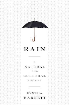 Rain: A Natural and Cultural History, by Cynthia Barnett