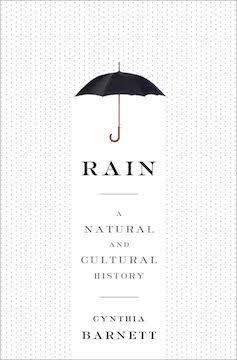 Rain: A Natural and Cultural History, by Cynthia Barnett