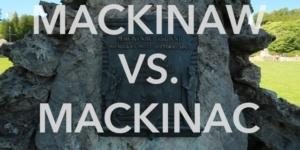 How Do You Pronounce It? Mackinaw vs. Mackinac